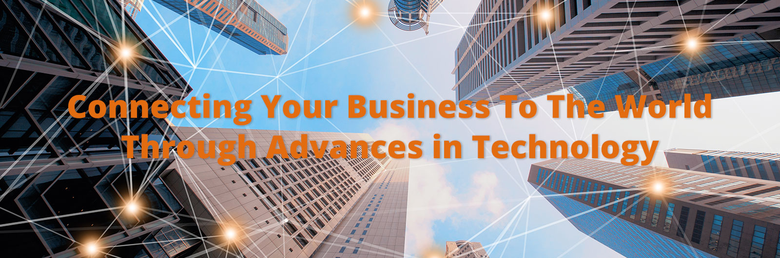 text on photo of skyscrapers: connecting your business to the world through advances in technology